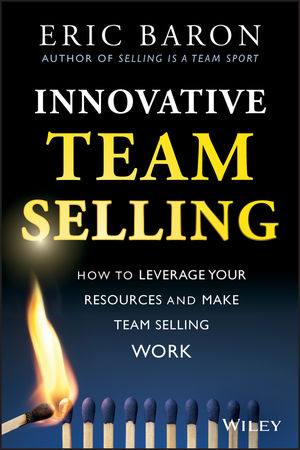 Innovative Team Selling: How to Leverage Your Resources and Make Team Selling Work (1118502256) cover image