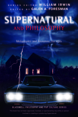 Supernatural and Philosophy: Metaphysics and Monsters ... for Idjits