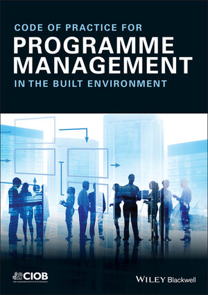 Code of Practice for Programme Management: In the Built Environment