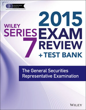 Wiley Series 7 Exam Review 2015 + Test Bank: The General Securities Representative Examination