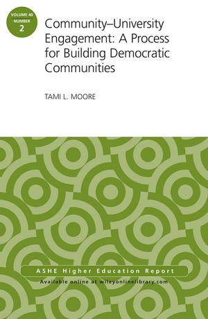 Community-University Engagement: A Process for Building Democratic Communities: ASHE Higher Education Report, 40:2