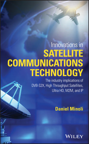 Innovations in Satellite Communications and Satellite Technology: The Industry Implications of DVB-S2X, High Throughput Satellites, Ultra HD, M2M, and IP