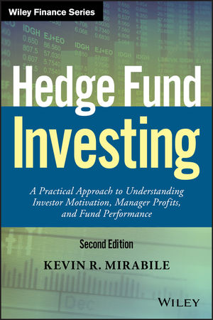 Hedge Fund Investing: A Practical Approach to Understanding Investor Motivation, Manager Profits, and Fund Performance, 2nd Edition