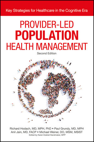 Provider-Led Population Health Management: Key Strategies for Healthcare in the Cognitive Era, 2nd Edition