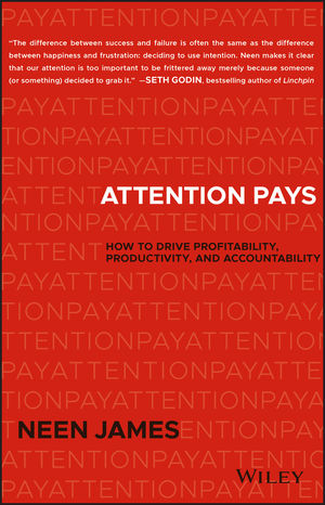 Attention Pays: How to Drive Profitability, Productivity, and Accountability to Achieve Maximum Results
