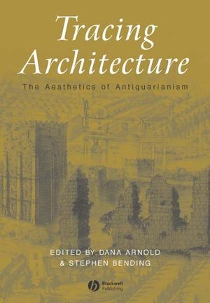 Tracing Architecture: The Aesthetics of Antiquarianism
