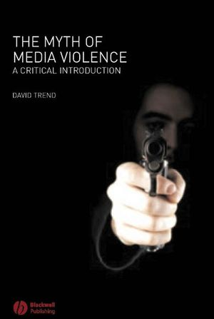 The Myth of Media Violence: A Critical Introduction (1405133856) cover image