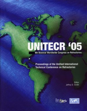 UNITECR '05: Proceedings of the Unified International Technical Conference on Refractories, November 8-11, 2005, Orlando, Florida, USA, 9th Biennial Worldwide Congress on Refractories