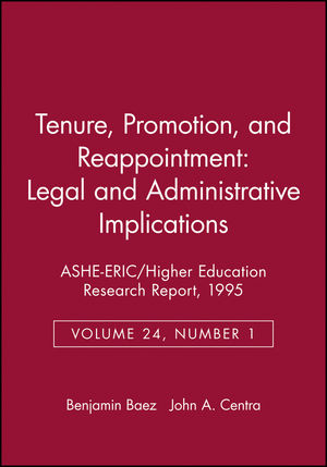 Tenure, Promotion, and Reappointment: Legal and Administrative Implications: ASHE-ERIC/Higher Education Research Report, Number 1, 1995 (Volume 24)