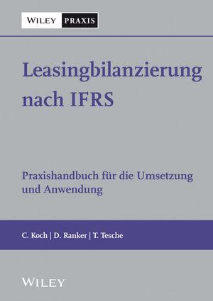 Leasingbilanzierung nach IFRS: Praxishandbuch für die Umsetzung und Anwendung