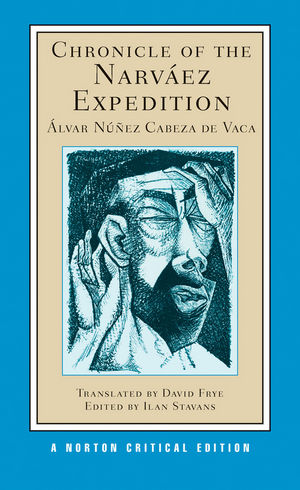 Chronicle of the Narv�ez Expedition: Norton Critical Edition