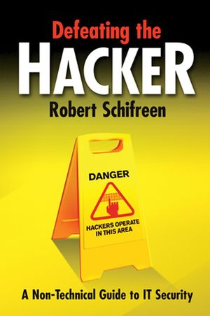 Defeating the Hacker: A non-technical guide to computer security (0470025557) cover image