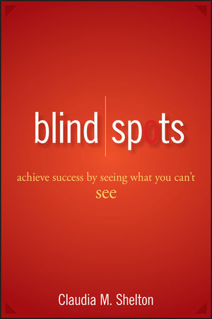 Blind Spots: Achieve Success by Seeing What You Can't See