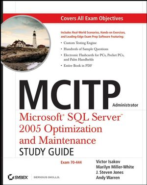MCITP Administrator Microsoft SQL Server 2005 Optimization and Maintenance Study Guide: Exam 70-444 (0470127457) cover image