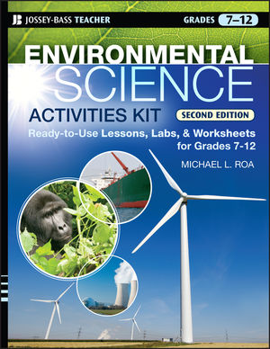 Environmental Science Activities Kit: Ready-to-Use Lessons, Labs, and Worksheets for Grades 7-12, 2nd Edition