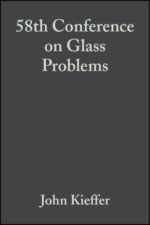 58th Conference on Glass Problems, Volume 19, Issue 1