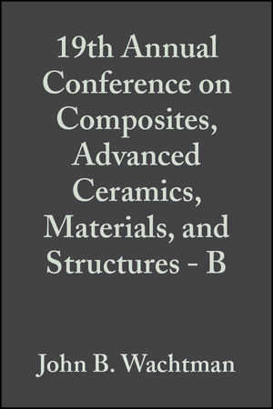19th Annual Conference on Composites, Advanced Ceramics, Materials, and Structures - B, Volume 16, Issue 5