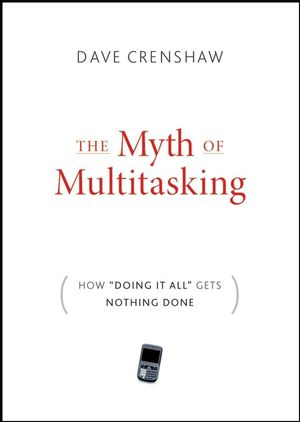 "The Myth of Multitasking: How ""Doing It All"" Gets Nothing Done (0470372257) cover image"