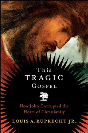 This Tragic Gospel: How John Corrupted the Heart of Christianity (0470374357) cover image