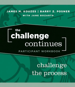 The Challenge Continues: Challenge the Process, Participant Workbook