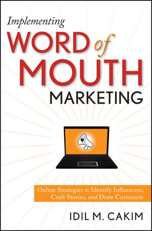 Implementing Word of Mouth Marketing: Online Strategies to Identify Influencers, Craft Stories, and Draw Customers (0470442557) cover image