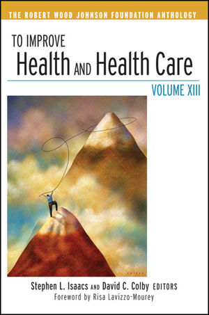 To Improve Health and Health Care, Volume XIII: The Robert Wood Johnson Foundation Anthology (0470615257) cover image