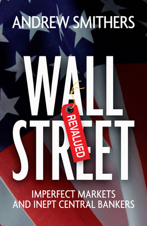Wall Street Revalued: Imperfect Markets and Inept Central Bankers (0470750057) cover image