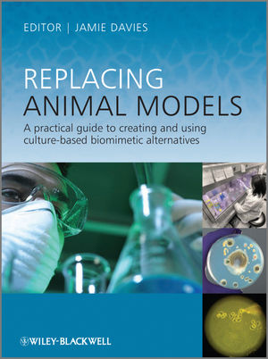 Replacing Animal Models: A Practical Guide to Creating and Using Culture-based Biomimetic Alternatives (0470974257) cover image
