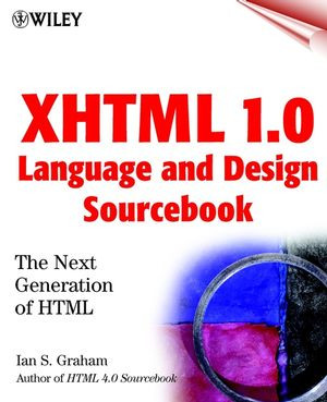 XHTML 1.0 Language and Design Sourcebook: The Next Generation HTML