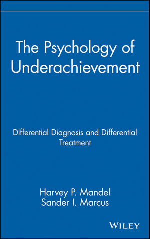 The Psychology of Underachievement: Differential Diagnosis and Differential Treatment