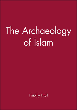 The Archaeology of Islam (0631201157) cover image