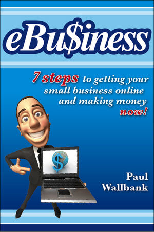 eBu$iness: 7 Steps to Get Your Small Business Online... and Making Money Now! (0730376257) cover image