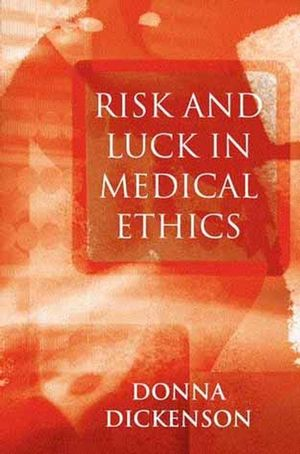 Risk and Luck in Medical Ethics (0745621457) cover image