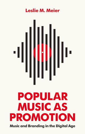 Popular Music as Promotion: Music and Branding in the Digital Age (0745692257) cover image