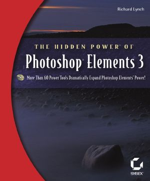 The Hidden Power<sup><small>TM</small></sup> of Photoshop<sup>&#174;</sup> Elements 3
