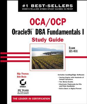 OCA / OCP: Oracle9i DBA Fundamentals I Study Guide: Exam 1Z0-031