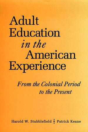 Adult Education in the American Experience: From the Colonial Period to the Present (0787900257) cover image