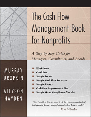 The Cash Flow Management Book for Nonprofits: A Step-by-Step Guide for Managers, Consultants, and Boards