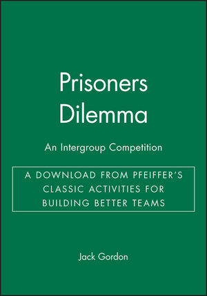 Prisoners Dilemma: An Intergroup Competition - A Download from Pfeiffer's Classic Activities for Building Better Teams