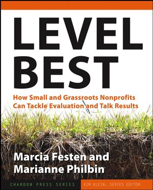 Level Best: How Small and Grassroots Nonprofits Can Tackle Evaluation and Talk Results (0787987557) cover image