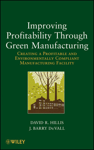 Improving Profitability Through Green Manufacturing: Creating a Profitable and Environmentally Compliant Manufacturing Facility (1118111257) cover image