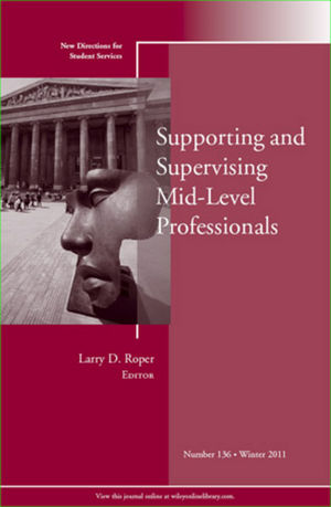 Supporting and Supervising Mid-Level Professionals: New Directions for Student Services, Number 136 (1118231457) cover image