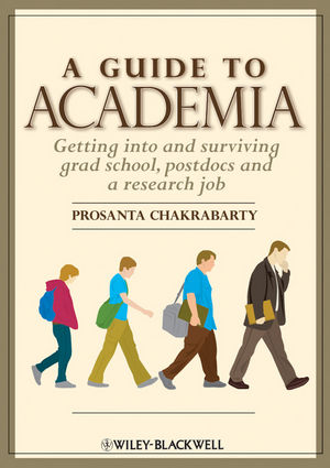 A Guide to Academia: Getting into and Surviving Grad School, Postdocs and a Research Job (1118317157) cover image