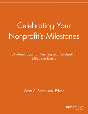 Celebrating Your Nonprofit's Milestones: 81 Great Ideas for Planning and Celebrating Milestone Events
