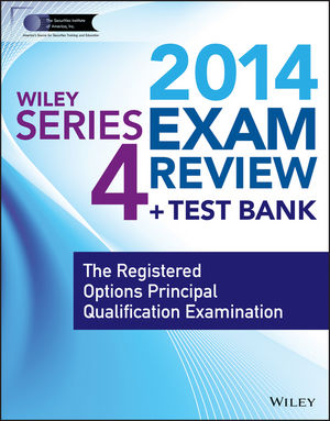 Wiley Series 4 Exam Review 2014 + Test Bank: The Registered Options Principal Qualification Examination