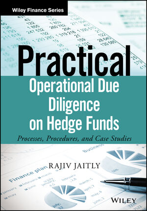 Practical Operational Due Diligence on Hedge Funds: Processes, Procedures, and Case Studies