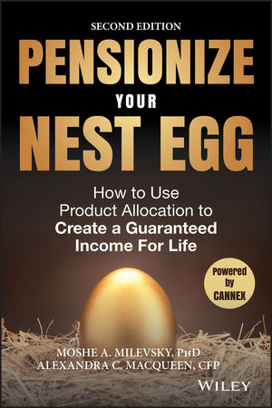 Pensionize Your Nest Egg: How to Use Product Allocation to Create a Guaranteed Income for Life, 2nd Edition