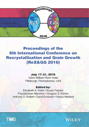 Proceedings of the 6th International Conference on Recrystallization and Grain Growth (ReX&GG 2016)