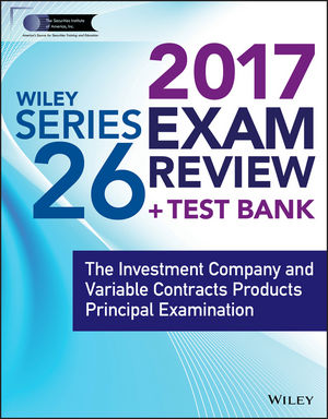 Wiley FINRA Series 26 Exam Review 2017: The Investment Company and Variable Contracts Products Principal Examination