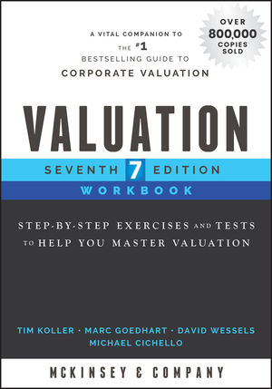 Valuation Workbook: Step-by-Step Exercises and Tests to Help You Master Valuation, 7th Edition
